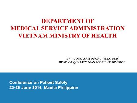 Hospital Quality Management, 10-14 March 2014, Saitama, Japan Conference on Patient Safety 23-26 June 2014, Manila Philippine DEPARTMENT OF MEDICAL SERVICE.