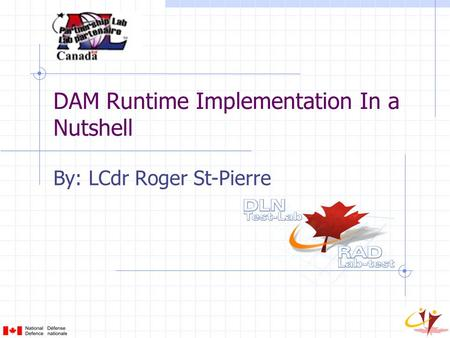 DAM Runtime Implementation In a Nutshell By: LCdr Roger St-Pierre.