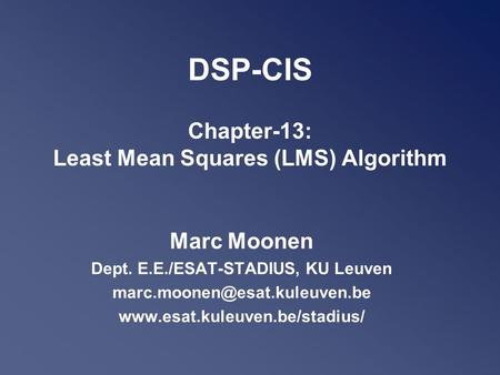 DSP-CIS Chapter-13: Least Mean Squares (LMS) Algorithm Marc Moonen Dept. E.E./ESAT-STADIUS, KU Leuven