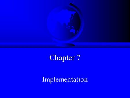 Chapter 7 Implementation. Implementation Approaches F Big bang –Code entire system and test in an unstructured manner F Top-down –Start by implementing.