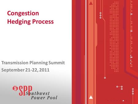 Congestion Hedging Process Transmission Planning Summit September 21-22, 2011.