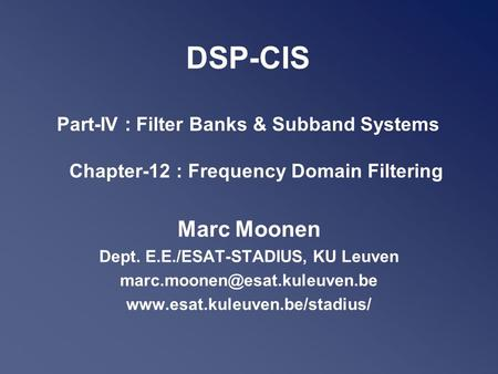 DSP-CIS Part-IV : Filter Banks & Subband Systems Chapter-12 : Frequency Domain Filtering Marc Moonen Dept. E.E./ESAT-STADIUS, KU Leuven