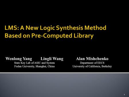 Wenlong Yang Lingli Wang State Key Lab of ASIC and System Fudan University, Shanghai, China Alan Mishchenko Department of EECS University of California,