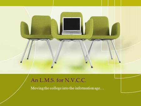 An L.M.S. for N.V.C.C. Moving the college into the information age…