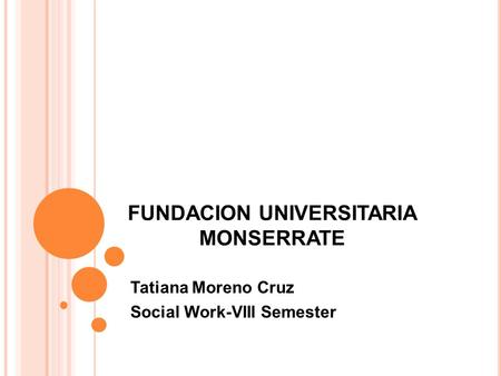 FUNDACION UNIVERSITARIA MONSERRATE Tatiana Moreno Cruz Social Work-VIII Semester.