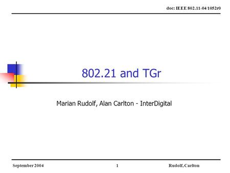 September 2004Rudolf, Carlton1 802.21 and TGr Marian Rudolf, Alan Carlton - InterDigital doc: IEEE 802.11-04/1052r0.