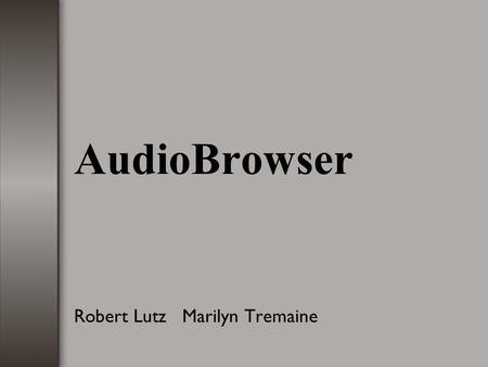 AudioBrowser Robert Lutz Marilyn Tremaine. 01/19/052 What is AudioBrowser AudioBrowser is a system that allows blind users to hear information stored.