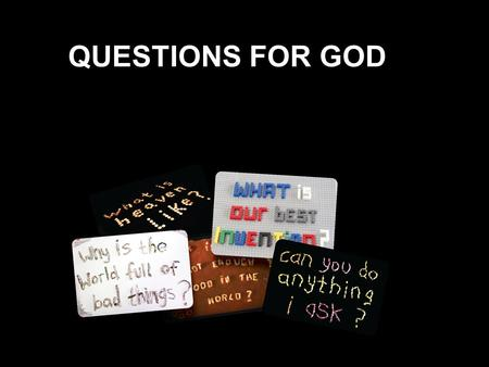 QUESTIONS FOR GOD.