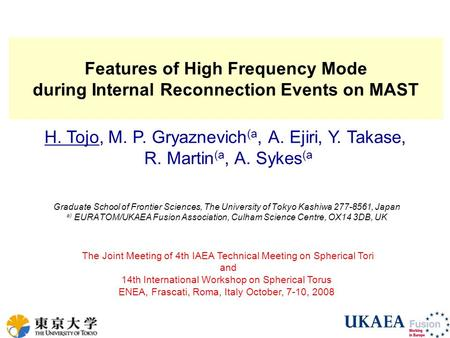 Hiroshi Tojo, IAEA TM/ISTW2008, Frascati, Italy, October 2008 Features of High Frequency Mode during Internal Reconnection Events on MAST Graduate School.