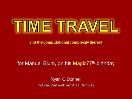 Ryan O'Donnell includes joint work with A. C. Cem Say for Manuel Blum, on his Magic77 th birthday.