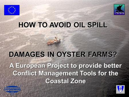 HOW TO AVOID OIL SPILL DAMAGES IN OYSTER FARMS? A European Project to provide better Conflict Management Tools for the Coastal Zone.