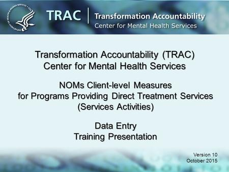 Transformation Accountability (TRAC) Center for Mental Health Services Version 10 October 2015 NOMs Client-level Measures for Programs Providing Direct.