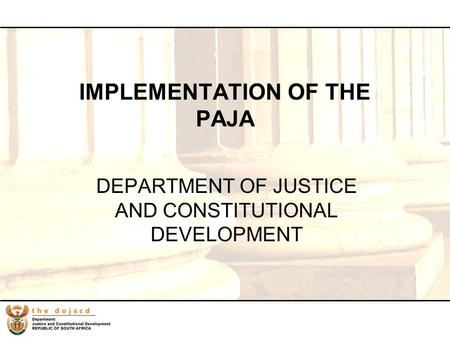 1 IMPLEMENTATION OF THE PAJA DEPARTMENT OF JUSTICE AND CONSTITUTIONAL DEVELOPMENT.