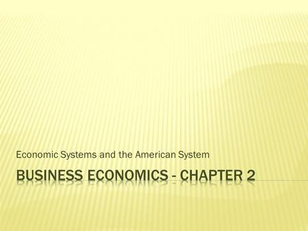 Economic Systems and the American System.  4 basic types of Economic Systems  3 questions answered by each Economic Systems  Major Characteristics.
