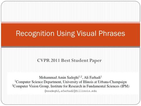 CVPR 2011 Best Student Paper Recognition Using Visual Phrases.