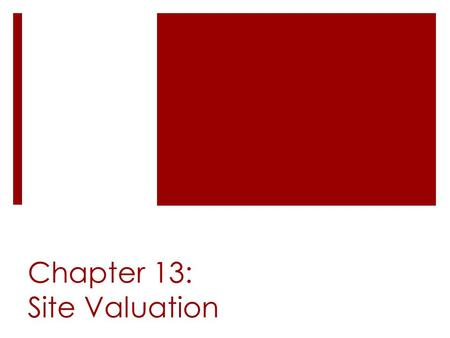 Chapter 13: Site Valuation. Approaches to Site Valuation  Direct sales comparison approach  Extraction method  Development approach  Capitalization.