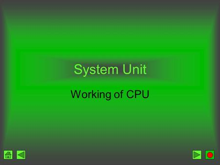 System Unit Working of CPU. The CPU CPU The CPU CPU stands for central processing unit. it is brain of computer It is most important component of the.