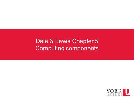 Dale & Lewis Chapter 5 Computing components. von Neumann architecture Memory holds both data and instructions (interchangeable) Central Processing Unit.