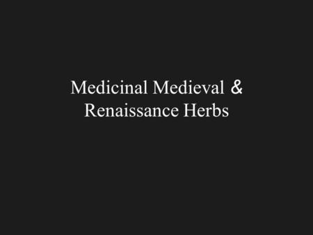 Medicinal Medieval & Renaissance Herbs. Terms N nomenclature (binomials, synonymy, authors) classification morphology anatomy.