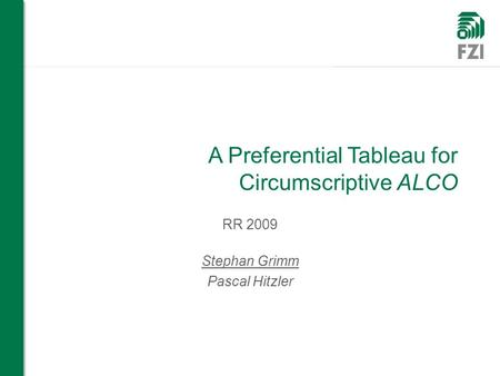 A Preferential Tableau for Circumscriptive ALCO RR 2009 Stephan Grimm Pascal Hitzler.