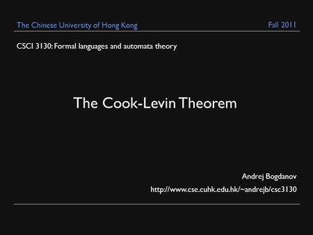 CSCI 3130: Formal languages and automata theory Andrej Bogdanov  The Chinese University of Hong Kong The Cook-Levin.
