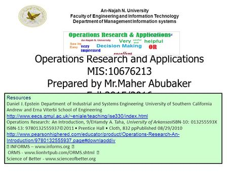 An-Najah N. University Faculty of Engineering and Information Technology Department of Management Information systems Operations Research and Applications.