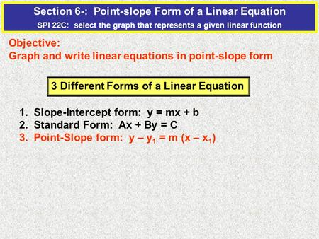 Section 6-: Point-slope Form of a Linear Equation SPI 22C: select the graph that represents a given linear function Objective: Graph and write linear equations.