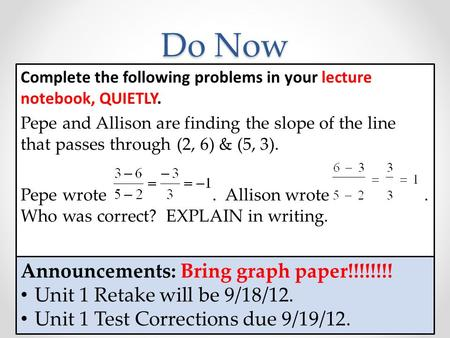 Complete the following problems in your lecture notebook, QUIETLY. Pepe and Allison are finding the slope of the line that passes through (2, 6) & (5,