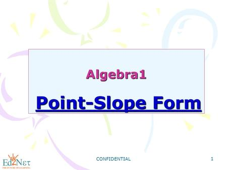 CONFIDENTIAL 1 Algebra1 Point-Slope Form. CONFIDENTIAL 2 Warm Up Write the equation that describes each line in slope-intercept form. 1) slope = 3, y-intercept.