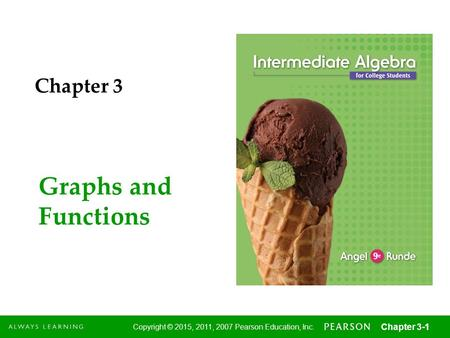 1 Copyright © 2015, 2011, 2007 Pearson Education, Inc. Chapter 3-1 Graphs and Functions Chapter 3.