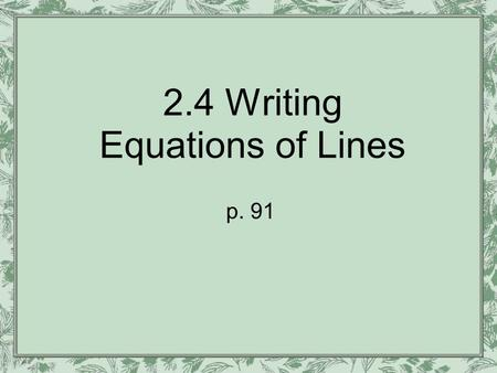 2.4 Writing Equations of Lines p. 91. Learning Target I can write equations of a line.