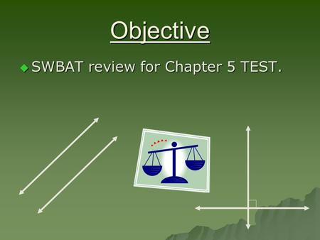 "Objective  SWBAT review for Chapter 5 TEST.. Section 5.1 & 5.2 ""Write Equations in Slope-Intercept Form"" SLOPE-INTERCEPT FORM- a linear equation written."