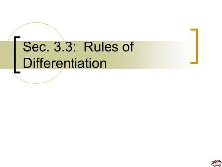 Sec. 3.3: Rules of Differentiation. The following rules allow you to find derivatives without the direct use of the limit definition. The Constant Rule.