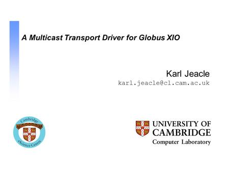 A Multicast Transport Driver for Globus XIO Karl Jeacle