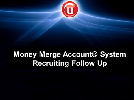 Money Merge Account® System Recruiting Follow Up.