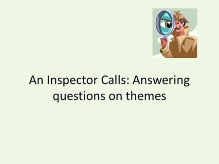 An Inspector Calls: Answering questions on themes.