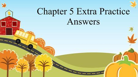 Chapter 5 Extra Practice Answers. 1. An airline estimates that the probability that a random call to their reservation phone line result in a reservation.