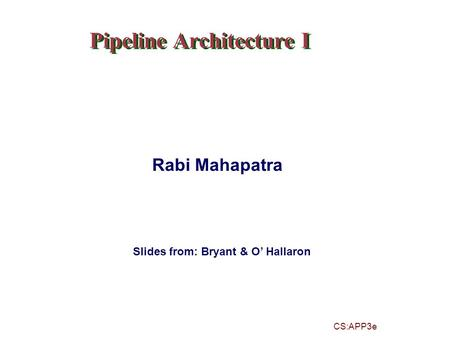 Pipeline Architecture I Slides from: Bryant & O' Hallaron