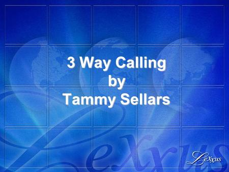 3 Way Calling by Tammy Sellars. How to do a 3 way call Always call your sponsor first Brief your sponsor about your prospect Press the Flash or Link button.