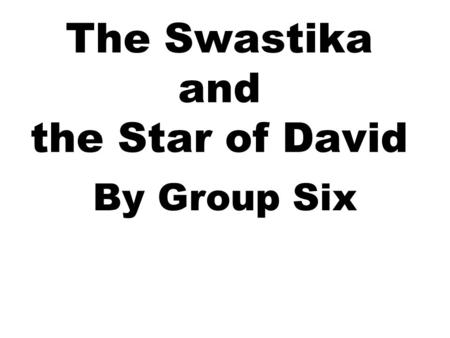 The Swastika and the Star of David By Group Six. World War II Battle between Allied Forces & Axis Powers Fought on Western & Eastern Front.