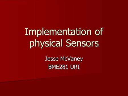 Implementation of physical Sensors Jesse McVaney BME281 URI.