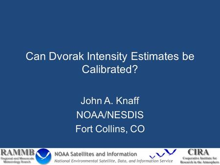 Can Dvorak Intensity Estimates be Calibrated? John A. Knaff NOAA/NESDIS Fort Collins, CO.