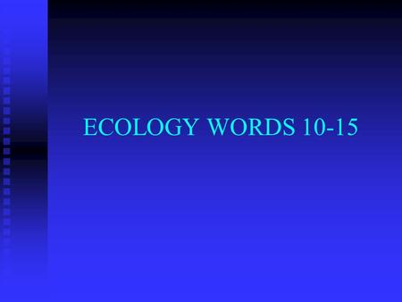 ECOLOGY WORDS 10-15 10. PRODUCER- - Organisms that contribute to the food chain - Organisms that contribute to the food chain - Producers perform photosynthesis.