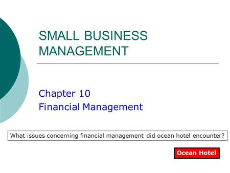 SMALL BUSINESS MANAGEMENT Chapter 10 Financial Management Ocean Hotel What issues concerning financial management did ocean hotel encounter?