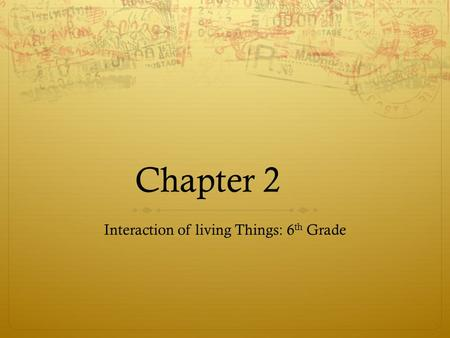Chapter 2 Interaction of living Things: 6 th Grade.