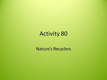 Activity 80 Nature's Recyclers. Producer (autotroph) Produce their own food using sunlight (photosynthesis) or chemicals (chemosynthetic). Ex. Plant,