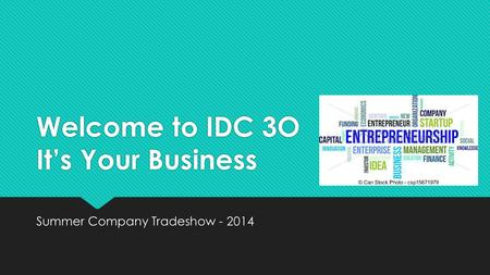 Welcome to IDC 3O It's Your Business Summer Company Tradeshow - 2014.