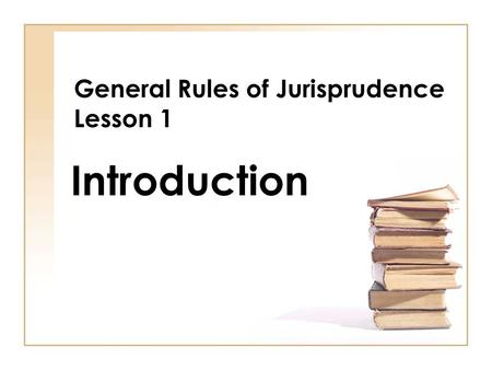 General Rules of Jurisprudence Lesson 1 Introduction.