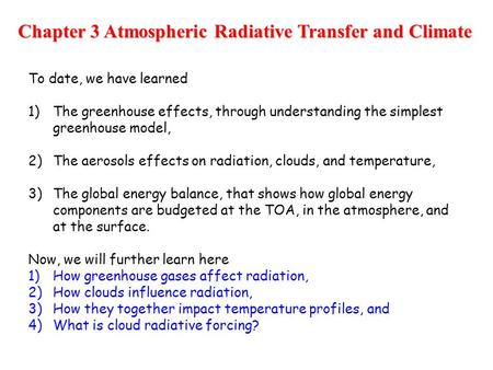 Chapter 3 Atmospheric Radiative Transfer and Climate To date, we have learned 1)The greenhouse effects, through understanding the simplest greenhouse model,