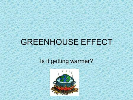 GREENHOUSE EFFECT Is it getting warmer?. definition Sun's rays are trapped by greenhouse gases in troposphere Heat is trapped like a greenhouse.